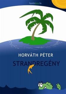 Horv�th P�ter - Strandreg�ny [eK�nyv: epub, mobi]