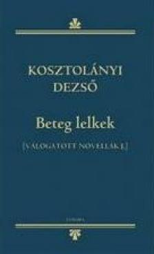 KOSZTOLÁNYI DEZSŐ - BETEG LELKEK - VÁLOGATOTT NOVELLÁK I.