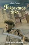 Mik� Csaba - T�k�rv�ros titka