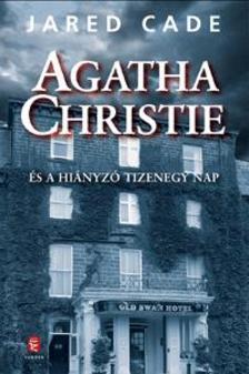 Jared Cade - Agatha Christie �s a hi�nyz� tizenegy nap