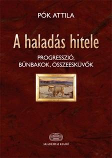 P�k Attila - A halad�s hitele - Progresszi�, b�nbakok, �sszeesk�v�k a huszadik sz�zadi Magyarorsz�gon [eK�nyv: epub, mobi]