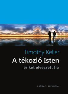 Timothy Keller - A t�kozl� Isten - �s k�t elveszett fia