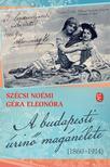 Szécsi Noémi; Géra Eleonóra - A budapesti úrinő magánélete (1860-1914)