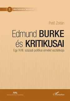 Pet� Zolt�n - Edmund Burke �s kritikusai - Egy XVIII. sz�zadi politikai elm�let eszt�tik�ja