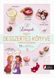 Isabelle Jeuge-Maynart, Ghislaine Stora - Lányok nagy desszertes könyve - mennyei édességek