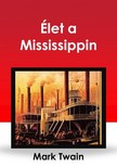 Mark Twain - �let a Mississippin [eK�nyv: epub,  mobi]