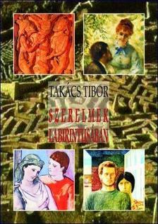 TAK�CS TIBOR - Szerelmek labirintus�ban