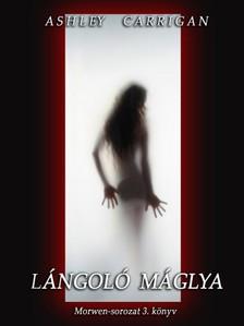 Carrigan Ashley - Lángoló máglya - Morwen-sorozat 3. könyv [eKönyv: epub, mobi]