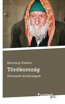 B�nszegi Katalin - T�r�korsz�g - Elveszett kir�lys�gok