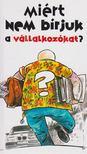 Belinszki Zolt�n - Mi�rt nem b�rjuk a v�llalkoz�kat? [antikv�r]