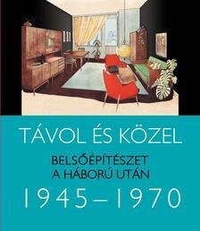 Somlai Tibor - T�vol �s k�zel - Bels��p�t�szet a h�bor� ut�n 1945-1970