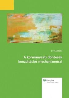 Dr. Vad�l Ildik� - A korm�nyzati d�nt�sek konzult�ci�s mechanizmusai [eK�nyv: epub, mobi]