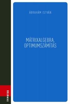 Ábrahám István - Mátrixalgebra, optimumszámítás [eKönyv: pdf]
