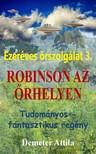 Attila Demeter - Ezer�ves �rszolg�lat 3. - Robinson az �rhelyen [eK�nyv: epub, mobi]
