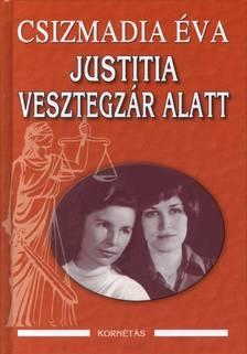 CSIZMADIA ÉVA - JUSTITIA VESZTEGZÁR ALATT