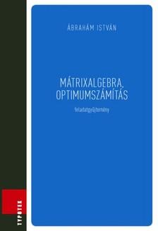 �brah�m Istv�n - M�trixalgebra, optimumsz�m�t�s - feladatgy�jtem�ny [eK�nyv: pdf]