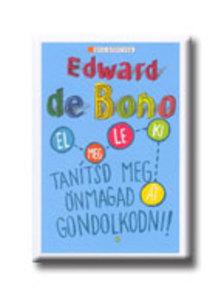 EDWARD DE BONO - Tan�tsd meg �nmagad gondolkodni!