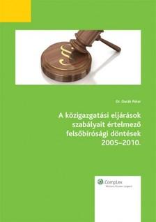 DR. DARÁK PÉTER - A közigazgatási eljárások szabályait értelmező felsőbírósági döntések 2005-2010. [eKönyv: epub, mobi]