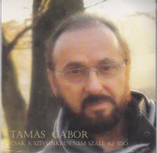 Tamás Gábor - CSAK A SZÍVÜNKBEN NEM SZÁLL AZ IDŐ CD - TAMÁS GÁBOR -