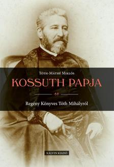 T�th-M�th� Mikl�s - Kossuth papja