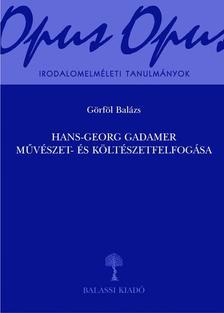 Görföl Balázs - Hans-Georg Gadamer művészet- és költészetfelfogása