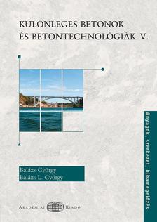 Balázs György- Balázs L. György - Különleges betonok és betontechnológiák V.
