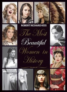KISS R�BERT RICHARD - The Most Beautiful Women in History [eK�nyv: pdf, epub, mobi]