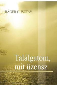 BÁGER GUSZTÁV - Találgatom, mit üzensz -ÜKH 2016