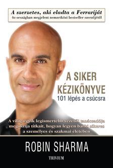 Robin Sharma - A SIKER K�ZIK�NYVE - 101 l�p�s a cs�csra