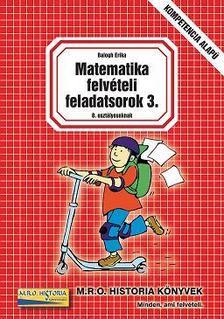 Balogh Erika - MATEMATIKA FELV�TELI FELADATSOROK 3. - 8. OSZT�LYOSOKNAK