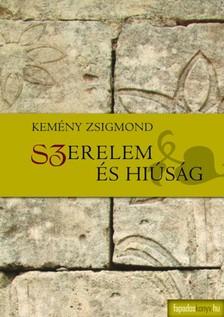Kem�ny Zsigmond - Szerelem �s hi�s�g [eK�nyv: epub, mobi]