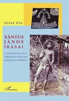 Szász Éva - Xántus János írásai. A humánetika és a természetvédelem megközelítéséből [eKönyv: epub, mobi]