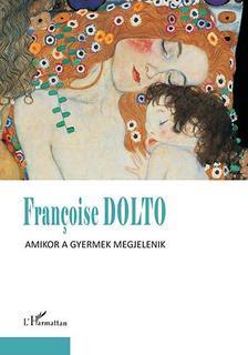 Francoise Dolto - Fran�oise Dolto: Amikor a gyermek megjelenik