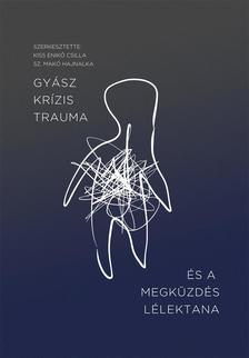 Kiss Enik� Csilla, Sz. Mak� Hajnalka (szerk.) - Gy�sz, kr�zis, trauma �s a megk�zd�s l�lektana