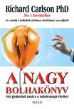 RICHARD CARLSON Ph. D. - A NAGY BOLHAK�NYV - 100 gyakorlati tan�cs a mindennapi �lethez