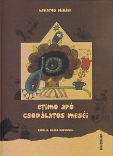 Lakatos Mihály - ETIMO APÓ CSODÁLATOS MESÉI