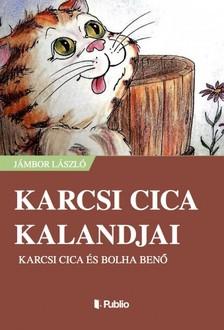 J�mbor L�szl� - Karcsi cica kalandjai - Karcsi cica �s Bolha Ben� [eK�nyv: epub, mobi]