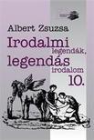 Albert Zsuzsa - Irodalmi legend�k, legend�s irodalom 10.