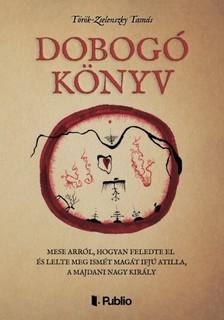 Tamás Török-Zselenszky - Dobogó Könyv - Mese arról, hogyan feledte el és lelte meg ismét magát ifjú Atilla, a majdani nagy király [eKönyv: epub, mobi]