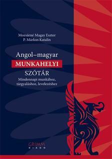 MOZSÁRNÉ - P. MÁRKUS KATALIN - ANGOL-MAGYAR MUNKAHELYI SZÓTÁR