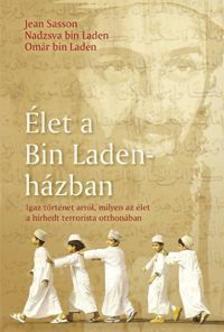 Jean Sasson-Nadzsva Bin Laden-Omar Bin Laden - �let a Bin Laden-h�zban - Igaz t�rt�net arr�l, milyen az �let a h�rhedt terrorista otthon�ban