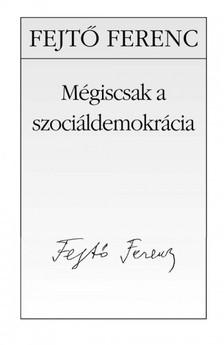 Fejt� Ferenc - M�giscsak a szoci�ldemokr�cia [eK�nyv: epub, mobi]