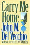 VECCHIO, JOHN M. DEL - Carry Me Home [antikv�r]