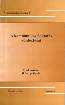 Szerk.: H. Varga Gyula - A kommunikációoktatás kontextusai - A kommunikáció oktatása 2.