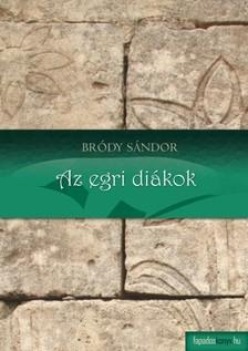 Bródy Sándor - Az egri diákok [eKönyv: epub, mobi]