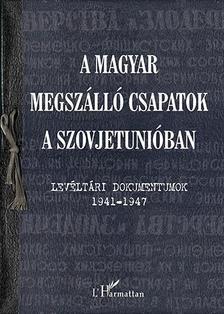 Krausz Tam�s �s Varga �va M�ria (szerk.) - A magyar megsz�ll� csapatok a Szovjetuni�ban - Lev�lt�ri dokumentumok 1941-1947