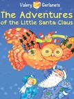 Valery Gerlanets, Katerina Radko, Kate Lejkova - The Adventures of the Little Santa Claus [eKönyv: epub,  mobi]