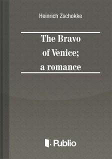 Zschokke Heinrich - The Bravo of Venice; a romance [eKönyv: pdf, epub, mobi]