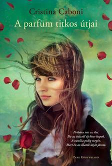 Cristina Caboni - A parfüm titkos útjai