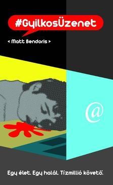 Matt BENDORIS - #Gyilkos�zenet